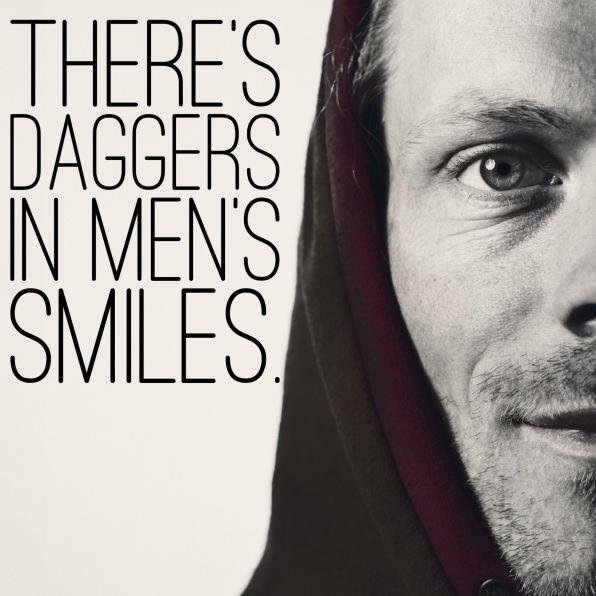 DAGGERS IN MEN'S SMILES