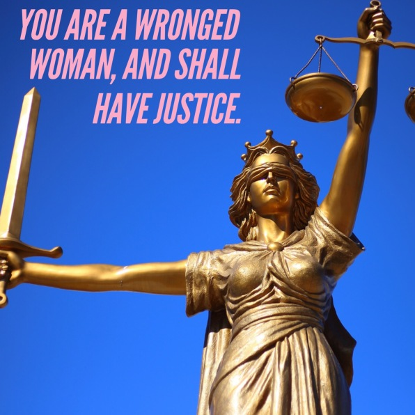 YOU ARE A WRONGED WOMAN